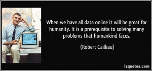 When we have all data online it will be great for humanity. It is a ...