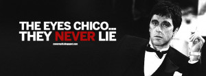 ... chico they never lie. (Facebook Timeline Cover Of Tony Montana Quote