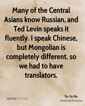 Yo-Yo Ma - Many of the Central Asians know Russian, and Ted Levin ...