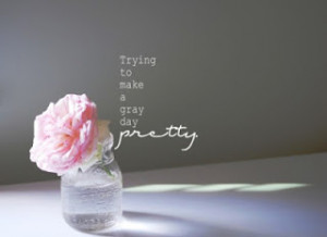 make-a-grey-day-look-pretty-words-quotes-eyes-quotes-love-all-for-you ...