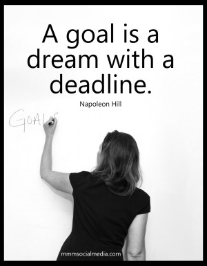 ... is a goal with a deadline. - Napoleon Hill #mmmsocialmedia #quote