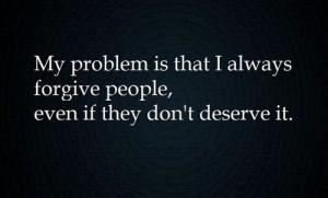 deserve forgive problem quotes