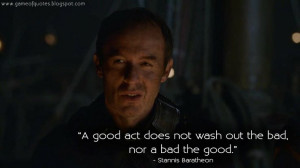 ... not wash out the bad, nor a bad the good. Stannis Baratheon Quotes