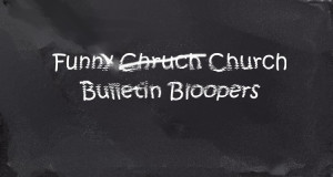 10 More Funny Church Bulletin Bloopers