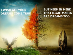 wish all your dreams come true...