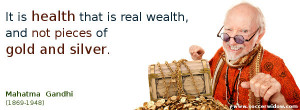 Health Quote: Health is real wealth, not pieces of gold and silver ...