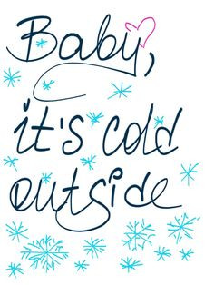 Baby, it's cold outside #quote , #saying