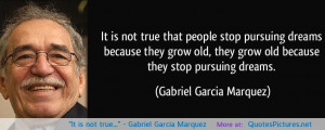 "It is not true…"" – Gabriel Garcia Marquez"