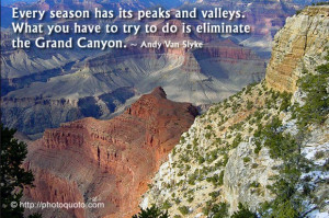 Every season has its peaks and valleys. What you have to try to do is ...