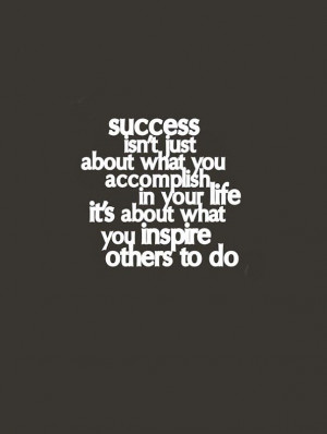 success-isnt-just-about-what-you-accomlish-in-your-life-its-about-what ...