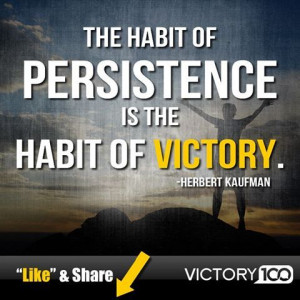 ... of persistence is the habit of victory. -Herbert Kaufman #victory100