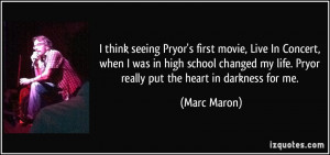 think seeing Pryor's first movie, Live In Concert, when I was in high ...