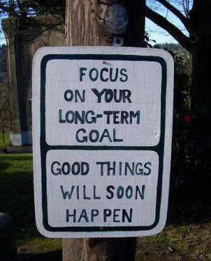 Focus On Your Long Term Goal ~ Goal Quote