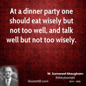 At a dinner party one should eat wisely but not too well, and talk ...