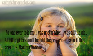 All little girls should be told they are pretty, even if they aren't ...