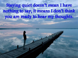 Saying Quiet Doesn't Mean I Have Nothing To Say, It Means I Don't ...
