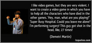 but they are very violent. I want to create a video game in which you ...