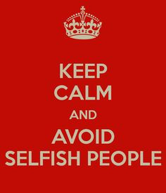 Hate Selfish People Quotes Quotes for selfish people,