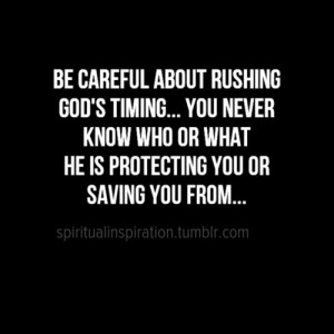 Christian Inspirational ~ Be careful about rushing God's timing... You ...