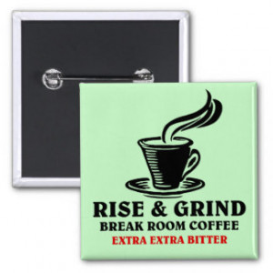 Extra Bitter Coffee for Disgruntled Employees Pinback Buttons