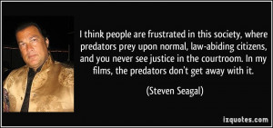 think people are frustrated in this society, where predators prey ...