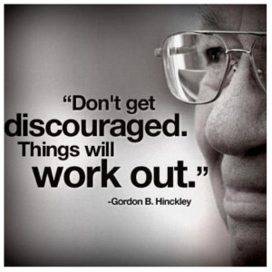 Gordon B. Hinckley quote.. and can i just say.. he is the stinkin ...