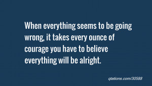 Image for Quote #30588: When everything seems to be going wrong, it ...