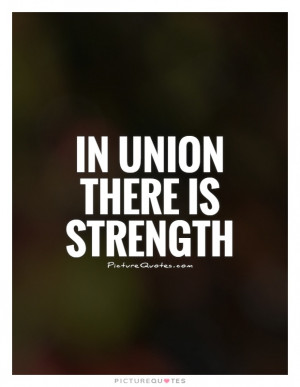 In union there is strength Picture Quote #1