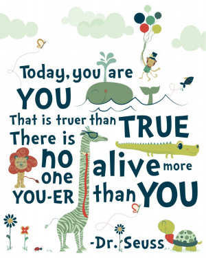 dr-seuss-quotes-be-who-you-aretoday-you-are-you-that-is-truer-than ...