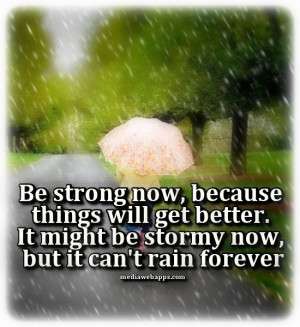 Related For be strong now because things will get better it may be ...