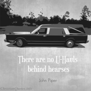 John Piper Quote – No U-Hauls Behind Hearses