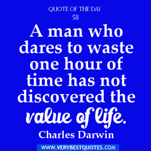 time Quote of the day, A man who dares to waste one hour of time has ...