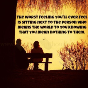 The worst feeling you'll ever feel is sitting next to the person who ...