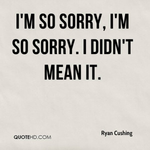 so sorry, I'm so sorry. I didn't mean it.