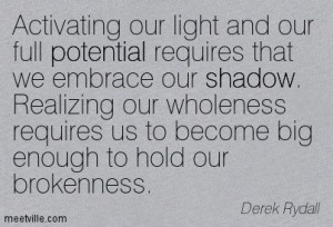 ... wholeness requires us to become big enough to hold our brokenness