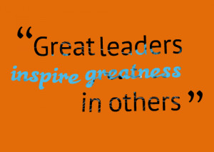 great-leaders-inspire-greatness-in-others-education through leadership