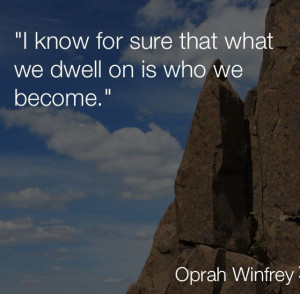 Quote #OprahWinfrey I know for sure that what we dwell on is who we ...
