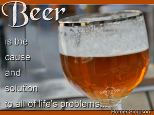 Beer is the cause and solution to all of life's problems