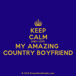 Home » Gallery » Keep Calm and Love My Amazing Country Boyfriend