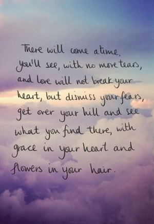 There Will Come A Time You'll See With No More Tears And Love Will ...