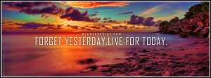 Forget-Yesterday-Live-For-Today-Facebook-Cover.png