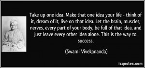 think of it, dream of it, live on that idea. Let the brain, muscles ...