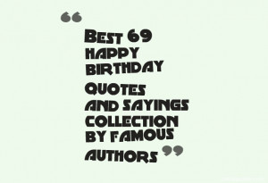 Best 69 happy birthday quotes and sayings collection by famous authors