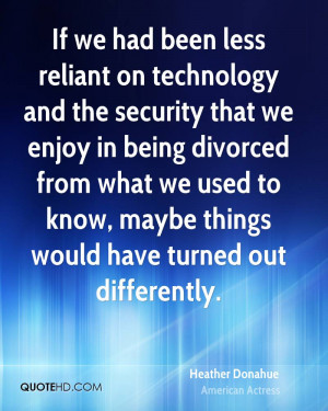 Heather Donahue Technology Quotes
