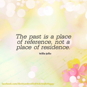 The #past is a place of reference; not a place of residence. #quote