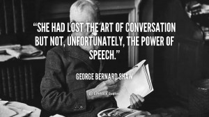 quote-George-Bernard-Shaw-she-had-lost-the-art-of-conversation-103650 ...