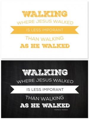 Walking where Jesus was is less important than walking as he walked ...