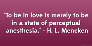"... merely to be in a state of perceptual anesthesia."" – H. L. Mencken"