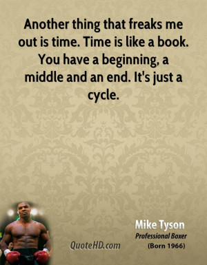 Another thing that freaks me out is time. Time is like a book. You ...
