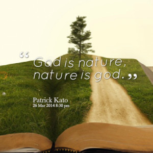 God is nature, nature is god.
